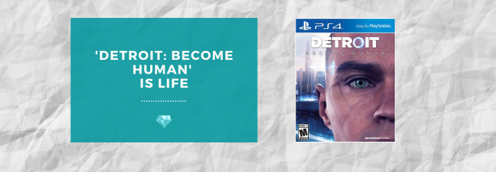 'Detroit: Become Human' is Life