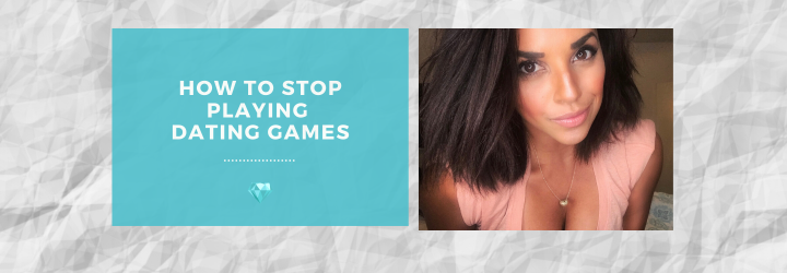 How to Stop Playing DatingGames