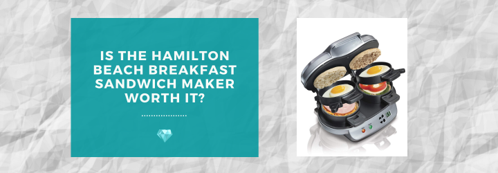Is the Hamilton Beach Breakfast Sandwich Maker Worth It?