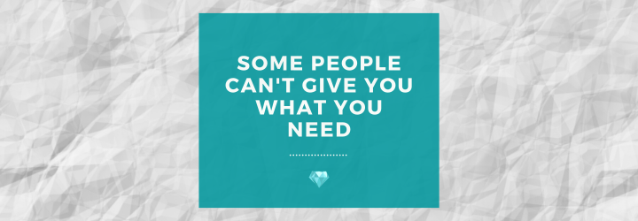 Some People Can't Give You What You Need