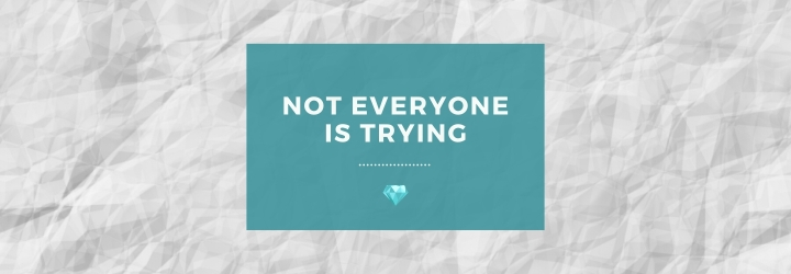 Not Everyone isTrying.